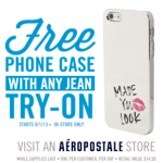 Aeropostale -FREE Phone Case When You Try on a Pair of Jeans (Retail Value of $14.50!) Valid 8/1 ONLY