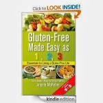 "FREE Kindle Edition of ""Gluten-Free Made Easy As 1,2,3: Essentials For Living A Gluten-Free Life"""