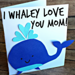 """""""I Whaley Love You"""" Mother's Day Card Idea"""